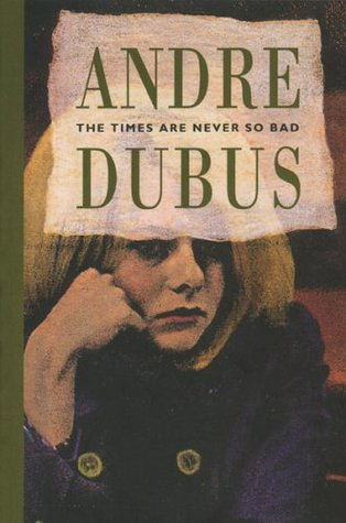 The Times Are Never So Bad by Andre Dubus