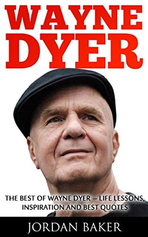Wayne Dyer: The Best of Wayne Dyer - Life Lessons, Inspiration And Best Quotes (Change Your Thoughts, Change Your Life, I Can See Clearly Now)