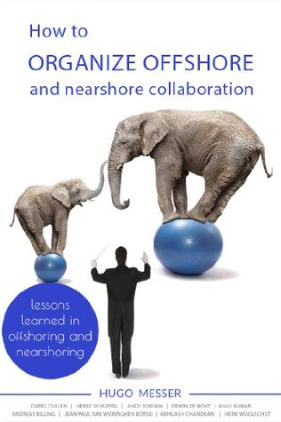 How to organize offshore and nearshore collaboration: Lessons learned in offshoring and nearshoring (The Art of Managing Remote Teams Book 3)