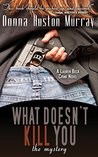 What Doesn't Kill You, The Mystery (A Lauren Beck Crime Novel #1)