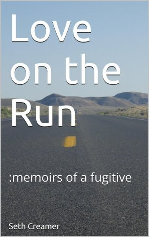 Love on the Run: Memoirs of a Fugitive
