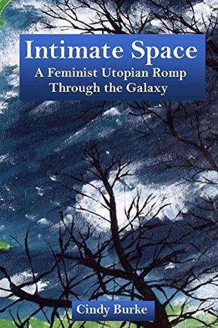 Intimate Space: A Feminist Utopian Romp through the Galaxy