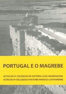 Portugal e o Magrebe : actas do 4.ª Colóquio de História Luso-Marroquina