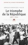 Le Triomphe de la République: (1871-1914) (L'Univers historique)