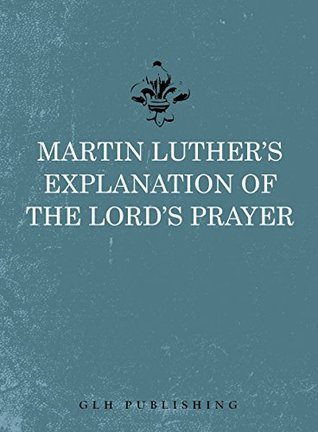 Martin Luther's Explanation of the Lord's Prayer