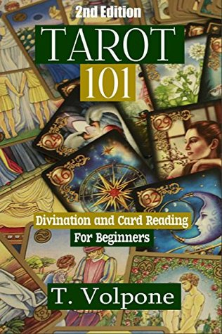 Tarot: Divination and Card Reading For Beginner's (2nd Edition) (mediums, tarot cards, fortune telling, numerology, clairvoyance, empathy, wicca)