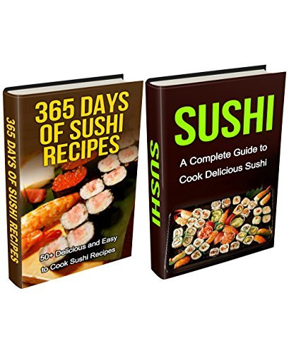 Sushi: Sushi Recipes Box Set (2 in 1): Over 60 Classic Sushi Recipes for Beginners (Sushi Cooking, How to Cook Sushi, Sushi for one, Sushi and Beyond, Sushi Cookbook, Sushi Chef)