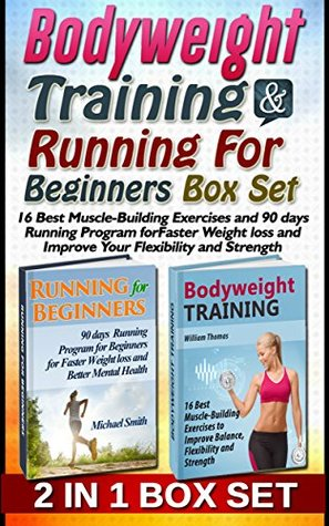 Bodyweight Training & Running For Beginners Box Set: 16 Best Muscle-Building Exercises and 90 Days Running Program for Faster Weight Loss to Improve Your ... bodyweight training and workouts)