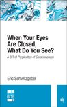 When Your Eyes Are Closed, What Do You See?: A BIT of Perplexities of Consciousness (MIT Press BITS)