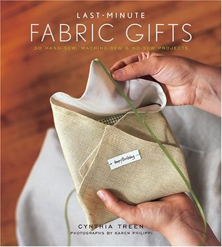 Last-Minute Fabric Gifts: 30 Hand-Sew, Machine-Sew, and No-Sew Projects
