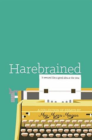 Harebrained: It seemed like a good idea at the time