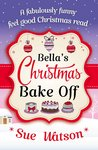 Bella's Christmas Bake Off by Sue Watson