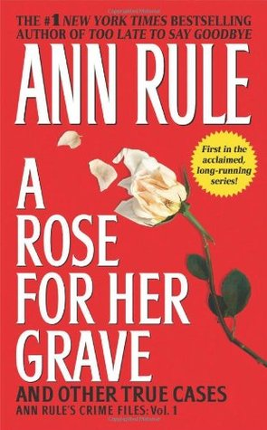 Ebook A Rose for Her Grave and Other True Cases by Ann Rule TXT!