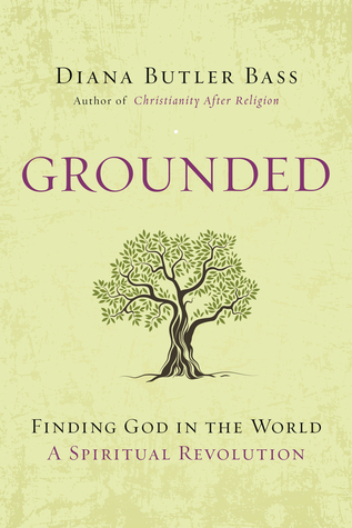 Ebook Grounded: Finding God in the World. A Spiritual Revolution by Diana Butler Bass TXT!