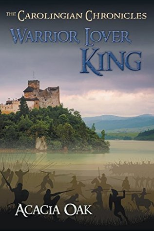 Warrior, Lover, King: Book 1: The Carolingian Chronicles