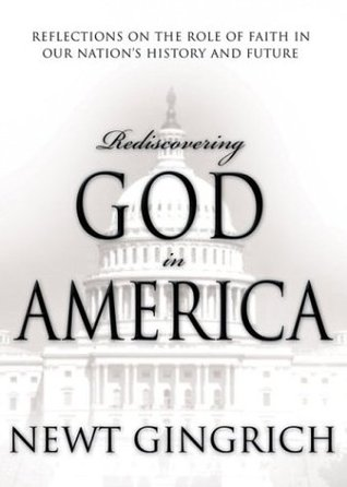 Rediscovering God in America: Reflections on the Role of Faith in Our Nations History and Future