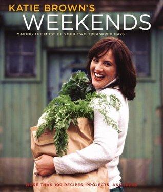 Katie Brown's Weekends by Katie Brown