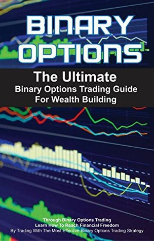 binary options the ultimate binary options trading guide for wealth rh goodreads com Best Binary Options Trading System Best Binary Options Trading Strategy
