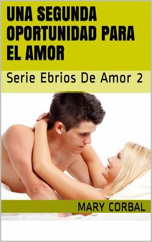 Una Segunda Oportunidad para el Amor (Ebrios de Amor 2)