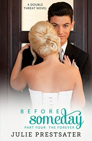Before Someday- Part Four: The Forever (Double Threat #8)