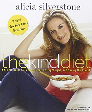 The kind diet a simple guide to feeling great losing weight and the kind diet a simple guide to feeling great losing weight and saving the planet by alicia silverstone fandeluxe Image collections