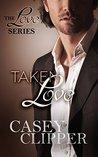 Taken Love (The Love Series #4)