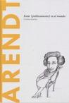 Arendt: Estar (políticamente) en el mundo (Biblioteca Descubrir la Filosofía #23)