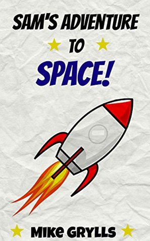 Books For Kids: Sam's Adventure to Space: Bedtime Stories For Kids Ages 3-8 (Kids Books - Bedtime Stories For Kids - Children's Books - Free Stories)