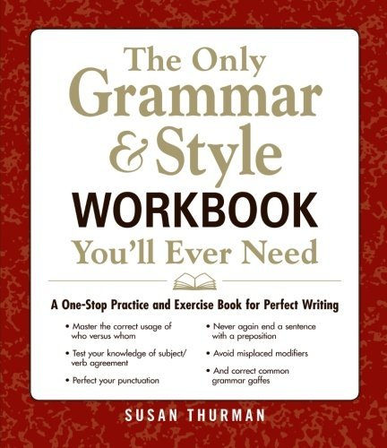 The Only Grammar  Style Workbook You'll Ever Need: A One-Stop Practice and Exercise Book for Perfect Writing