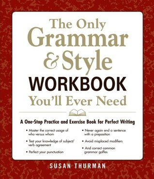 The Only GrammarStyle Workbook You'll Ever Need: A One-Stop Practice and Exercise Book for Perfect Writing