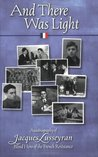 And There Was Light: Autobiography of Jacques Lusseyran: Blind Hero of the French Resistance