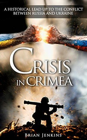 Crisis In Crimea: A Historical Lead Up To The Conflict Between Russia and Ukraine