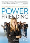 Power Friending: Demystifying Social Media to Grow Your Business