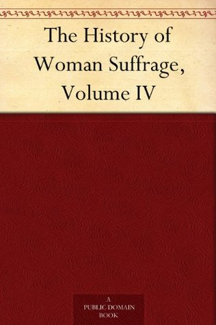 The History of Woman Suffrage, Volume IV