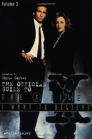 I Want To Believe (The Official Guide to The X-Files, #3)