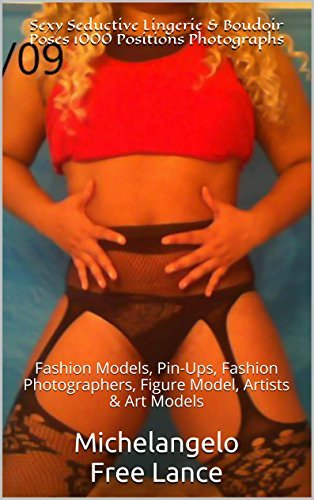 Sexy Seductive Lingerie & Boudoir Poses 1000 Positions Photographs: Fashion Models, Pin-Ups, Fashion Photographers, Figure Model, Artists & Art Models