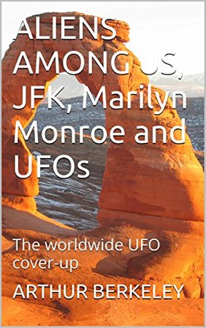 ALIENS AMONG US, JFK, Marilyn Monroe and UFOs: The worldwide UFO cover-up