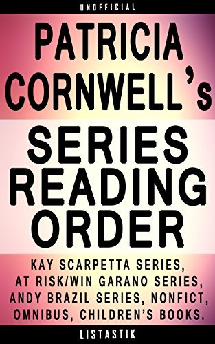 Patricia Cornwell Series Reading Order: Series List - In Order: Kay Scarpetta series, Andy Brazil series, At Risk/Win Garano series, Nonfiction, Omnibus, ... book (Listastik Series Reading Order 11)