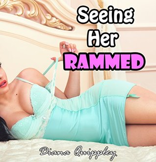 Seeing Her Rammed