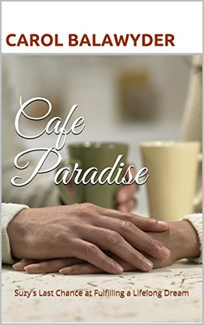CAFE PARADISE: Suzy's last chance at fulfilling a lifelong dream