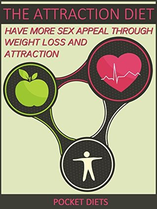 The Attraction Diet: Have More Sex Appeal through Weight Loss and Attraction
