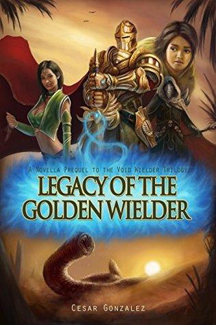 legacy-of-the-golden-wielder-a-novella-prequel-to-the-void-wielder-trilogy