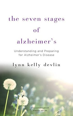 the-seven-stages-of-alzheimer-s-understanding-and-preparing-for-alzheimer-s-disease