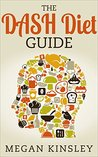 The DASH Diet Guide: Prepare, Survive and Motivate Yourself Through the DASH Diet