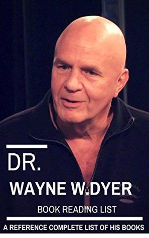 Dr. Wayne W. Dyer Book Reading Checklist Of All Dr. Wayne W. Dyer's Books: Convenient List of Dr. Wayne W. Dyer's Books Listed in Order For Best Reading (Book Reading Checklists 1)
