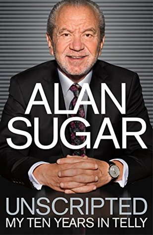 Unscripted by Alan Sugar