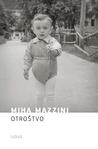 Otroštvo : avtobiografski roman v izmišljenih zgodbah