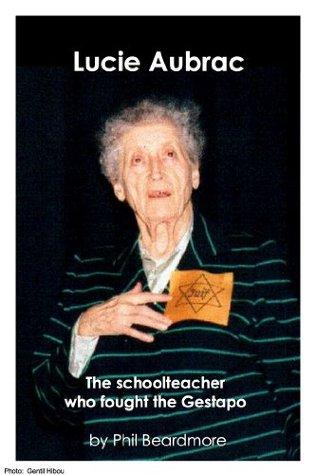 Lucie Aubrac - the Schoolteacher who fought the Gestapo