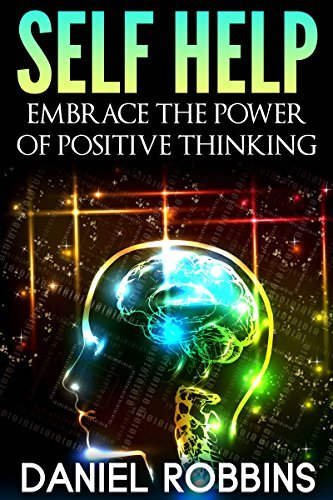 Self Help: Embrace The Power of Positive Thinking (Self help, Self help books, Self help books for women, Free self help books, Anxiety self help, Self help relationships Book 1)