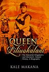 Queen Liliuokalani: The Hawaiian Kingdom's Last Monarch, Hawaii History, A Biography